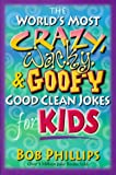 The World's Most Crazy, Wacky, and Goofy Good Clean Jokes for Kids