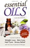 Essential Oils: A proven Guide for Essential Oils and Aromatherapy for Weight Loss, Stress Relief and a better Life: Essential Oils (Essential Oils for Beginners Book 1) (English Edition)