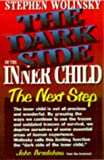 The Dark Side of The Inner Child: The Next Step (1883647002) by Stephen Wolinsky