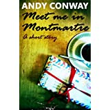 Meet me in Montmartre (a short story)by Andy Conway