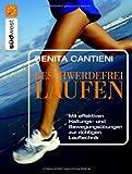 Beschwerdefrei Laufen: Mit effektiven Haltungs- und Bewegungsübungen zur richtigen Lauftechnik - Benita Cantieni