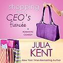 Shopping for a CEO's Fiancee Hörbuch von Julia Kent Gesprochen von: Sebastian York