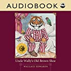 Uncle Wally's Old Brown Shoe Hörbuch von Wallace Edwards Gesprochen von: David Skulski