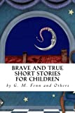 img - for Brave and True Short Stories for Children: by G. M. Fenn and Others book / textbook / text book