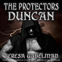 Duncan: The Protectors Series, Book 3 Audiobook by Teresa Gabelman Narrated by Jeffrey Kafer