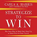 Strategize to WIN: The New Way to Start out, Step up, or Start Over in Your Career (       UNABRIDGED) by Carla A. Harris Narrated by Carla A. Harris