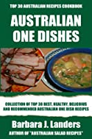 Top 30 Healthy, Delicious And Recommended Australian One Dish Recipes (English Edition)