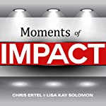 Moments of Impact: How to Design Strategic Conversations That Accelerate Change | Chris Ertel,Lisa Kay Solomon