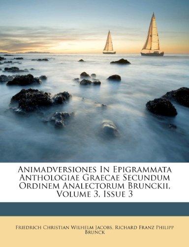 Animadversiones In Epigrammata Anthologiae Graecae Secundum Ordinem Analectorum Brunckii, Volume 3, Issue 3