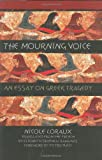 Nicole Loraux The Mourning Voice: An Essay on Greek Tragedy (Cornell Studies in Classical Philology)
