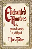 Enchanted Hunters: The Power of Stories in Childhood (0393066010) by Maria Tatar