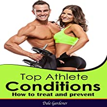 Top Athlete Conditions: How To Treat And Prevent (       UNABRIDGED) by Dale Gardener Narrated by Liz Turner