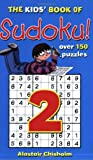The Kids' Book of Sudoku: No. 2 (Kids' Sudoku) (1905158297) by Chisholm, Alastair