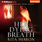Her Dying Breath: A Slaughter Creek Novel, Book 2 (       UNABRIDGED) by Rita Herron Narrated by Tanya Eby