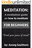 Meditation: A Meditation guide on how to meditate for beginners (meditation, meditation how to, meditation exercises, meditation guide,meditation book, ... meditation happiness) (English Edition)