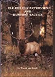 img - for Elk Rifles Cartridges and Hunting Tactics book / textbook / text book