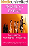 Anansi & The Kidnapped Princesses: An African Folk Tale Book, set in the Culture and Traditions of the Ashantis in Ghana (Tales from Ashanti Series Book 4)