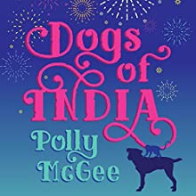 Dogs of India (       UNABRIDGED) by Polly McGee Narrated by Soula Robinson