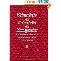 Mémoires de Mademoiselle de Montpensier, fille de Gaston d'Orléans, frère de Louis XIII, roi de France: Tome 1...