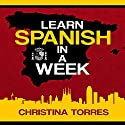 Learn Spanish in a Week: Spanish Language Learning Secrets, Book 1 (       UNABRIDGED) by Christina Torres Narrated by Claudia R. Barrett