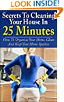 Secrets To Cleaning Your House In 25...