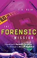 The Forensic Mission: Investigate Forensic Science through a Killer Mystery!