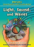 Light, Sound, and Waves Science Fair Projects (Physics Science Projects Using the Scientific Method)