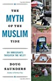 The Myth of the Muslim Tide: Do Immigrants Threaten the West? (Vintage) by Saunders, Doug [21 August 2012]
