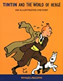 Tintin and the World of Herge: An Illustrated History