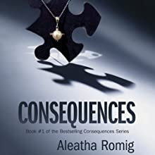 Consequences: Consequences, Book 1 (       UNABRIDGED) by Aleatha Romig Narrated by Romy Nordlinger