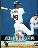 American League Central: The Chicago White Sox, The Cleveland Indians, The Detroit Tigers, The Kansas City Royals, And The Minnesota Twins (Behind the Plate)