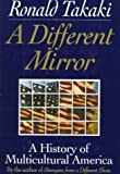 A Different Mirror: A History of Multicultural America (0316831123) by Ronald Takaki