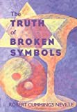 The Truth of Broken Symbols (Suny Series in Religious Studies) (Suny Series, Religious Studies)