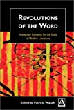 Revolutions of the Word: Intellectual Contexts for the Study of Modern Literature (Hodder Arnold Publication)