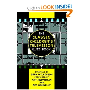 The Classic Children's Television Quiz Book Dean Wilkinson, Anthony McPartlin and Declan Donnelly