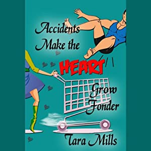 Accidents Make the Heart Grow Fonder | [Tara Mills]