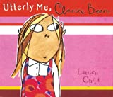 Clarice Bean: Clarice Bean, Utterly Me Lauren Child