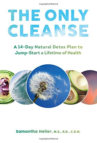 The Only Cleanse: A 14-Day Natural Detox Plan to Jump-Start a Lifetime of Health by Samantha Heller