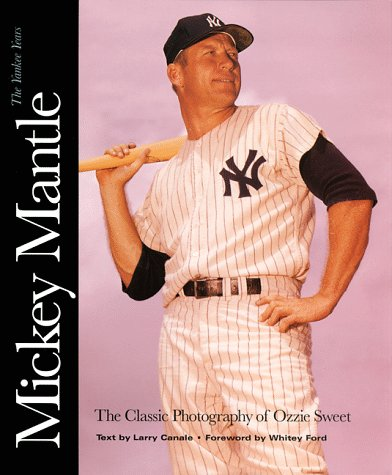 Mickey Mantle: The Yankee Years: The Classic Photography of Ozzie Sweet