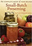 The Complete Book of Year-Round Small-Batch Preserving: Over 300 Delicious Recipes