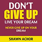 Don't Give Up: Live Your Dream (Dream...