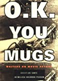 O.K. You Mugs: Writers on Movie Actors (0375401016) by Sante, Luc