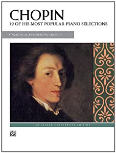 Chopin -- 19 Most Popular Pieces A Practical Performing Edition Alfred Masterwork Editions from Alfred Publishing Co., Inc.