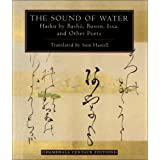 The Sound of Water: Haiku - By Basho, Issa and Other Poets (Shambhala Centaur Editions)by Sam Hamill
