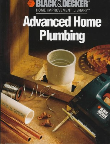 Advanced Home Plumbing (Black & Decker Home Improvement Library)