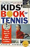 Kids Book Of Tennis: Over 150 Games to Teach Children the Sport of a Lifetime