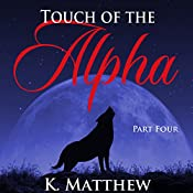Touch of the Alpha: Part Four | K Matthew