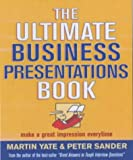 The Ultimate Business Presentations Book: Make a Great Impression Every Time (Ultimate Series) (0749440058) by Yate, Martin John