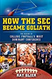 How the SEC Became Goliath: The Making of College Footballs Most Dominant Conference
