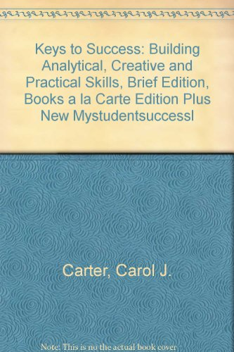 Keys to Success: Building Analytical, Creative and Practical Skills, Brief Edition, Books a la Carte Edition Plus NEW My